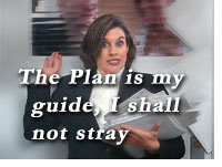 The Plan is my guide, I shall not stray
